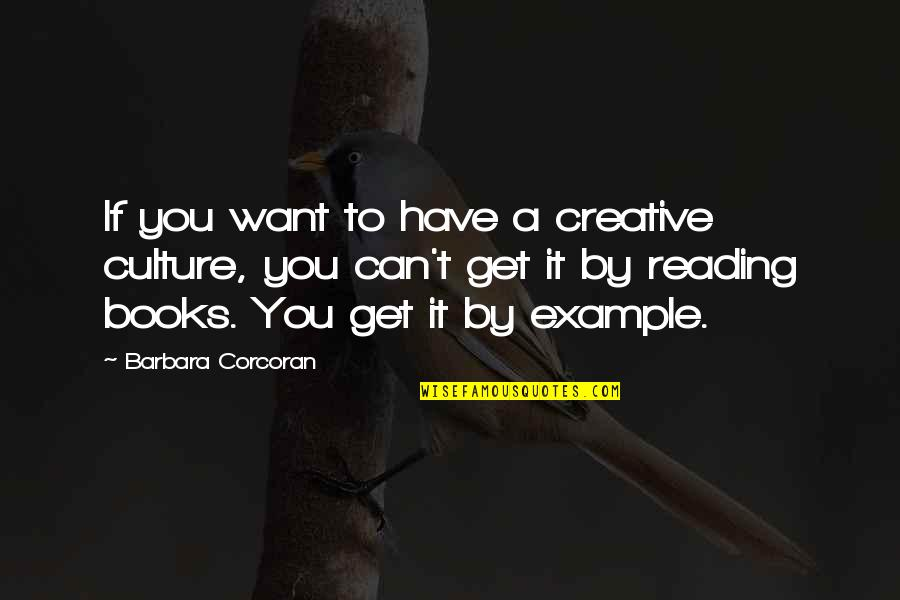 She Always Got My Back Quotes By Barbara Corcoran: If you want to have a creative culture,