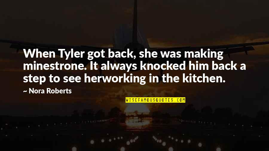 She Always Got My Back Quotes By Nora Roberts: When Tyler got back, she was making minestrone.