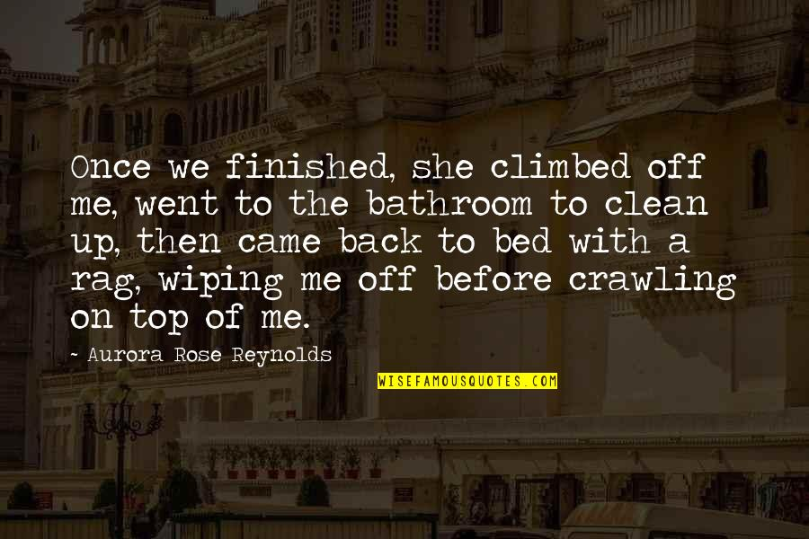 She Came Back To Me Quotes By Aurora Rose Reynolds: Once we finished, she climbed off me, went