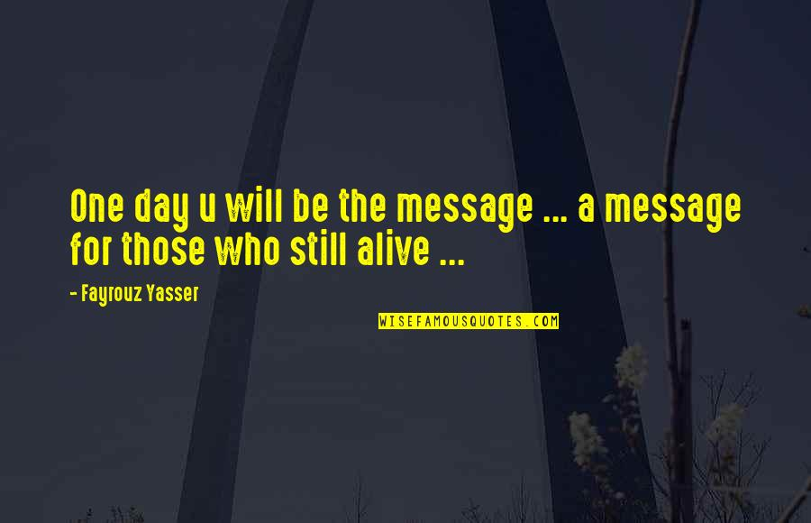 She Came Back To Me Quotes By Fayrouz Yasser: One day u will be the message ...