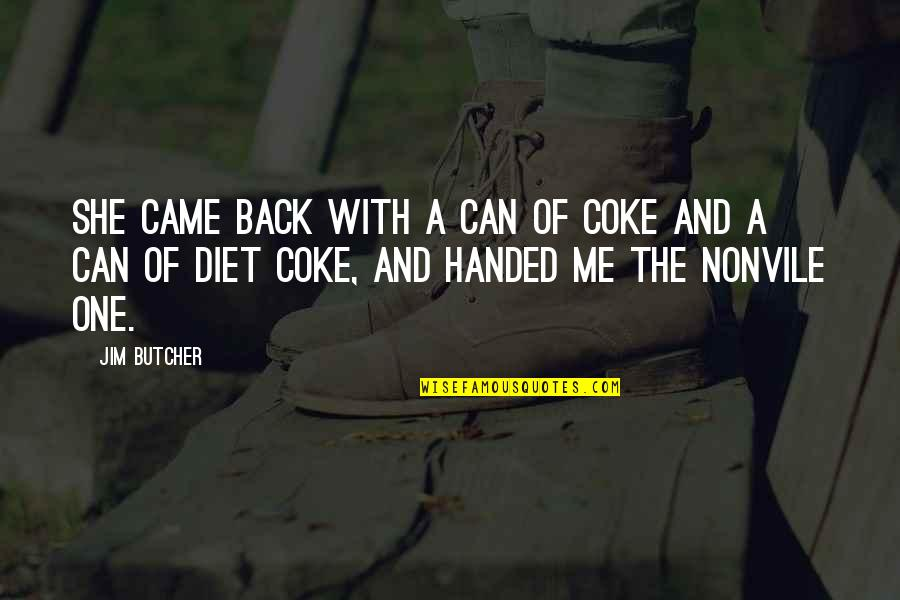 She Came Back To Me Quotes By Jim Butcher: She came back with a can of Coke