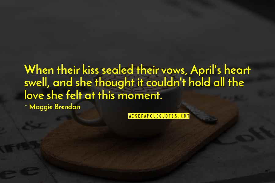 She Came Back To Me Quotes By Maggie Brendan: When their kiss sealed their vows, April's heart