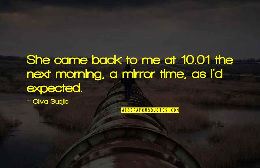 She Came Back To Me Quotes By Olivia Sudjic: She came back to me at 10.01 the