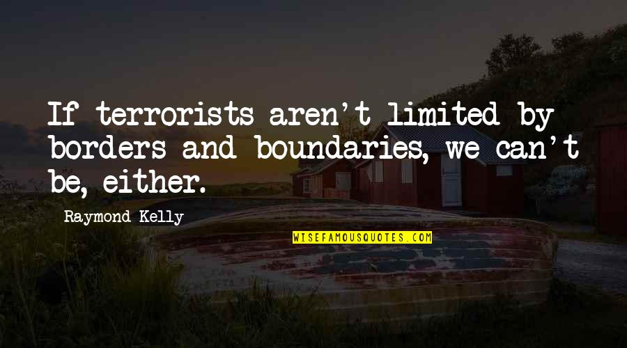 She Came Back To Me Quotes By Raymond Kelly: If terrorists aren't limited by borders and boundaries,