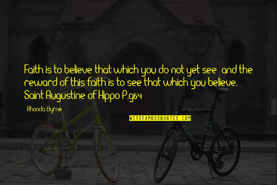 She Came Back To Me Quotes By Rhonda Byrne: Faith is to believe that which you do
