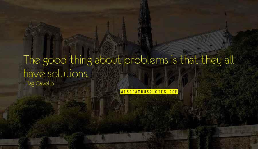 She Came Back To Me Quotes By Tag Cavello: The good thing about problems is that they