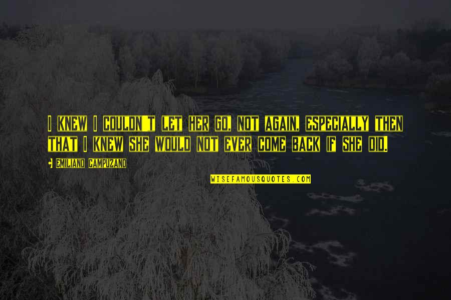 She Did It Again Quotes By Emiliano Campuzano: I knew I couldn't let her go, not