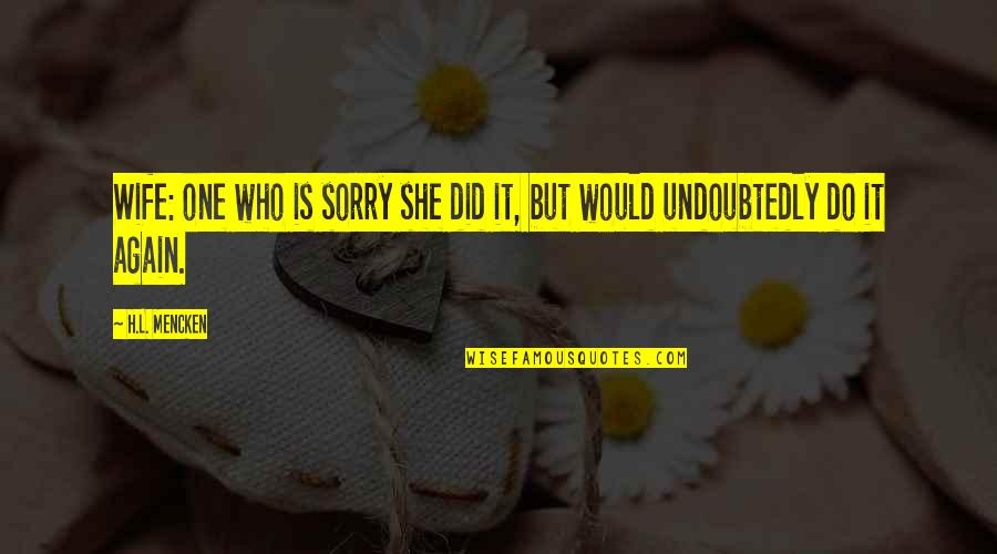 She Did It Again Quotes By H.L. Mencken: Wife: one who is sorry she did it,