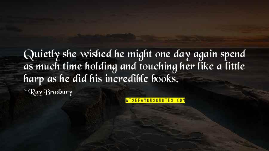 She Did It Again Quotes By Ray Bradbury: Quietly she wished he might one day again