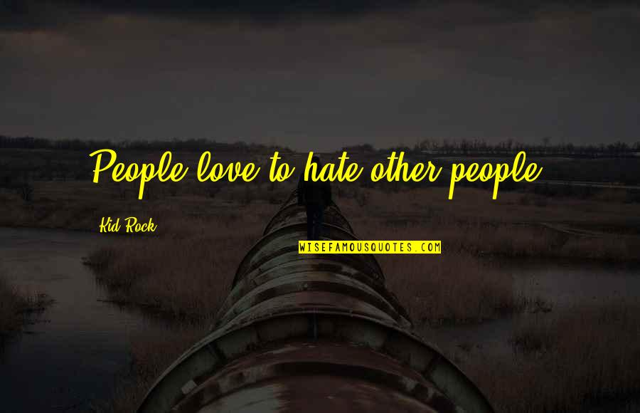 She Doesn't Understand Me Quotes By Kid Rock: People love to hate other people.