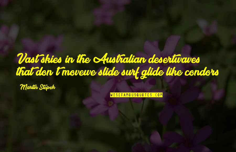 She Doesn't Understand Me Quotes By Martin Stepek: Vast skies in the Australian desertwaves that don't