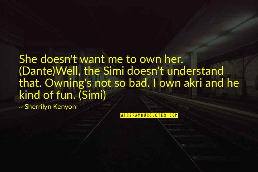 She Doesn't Understand Me Quotes By Sherrilyn Kenyon: She doesn't want me to own her. (Dante)Well,