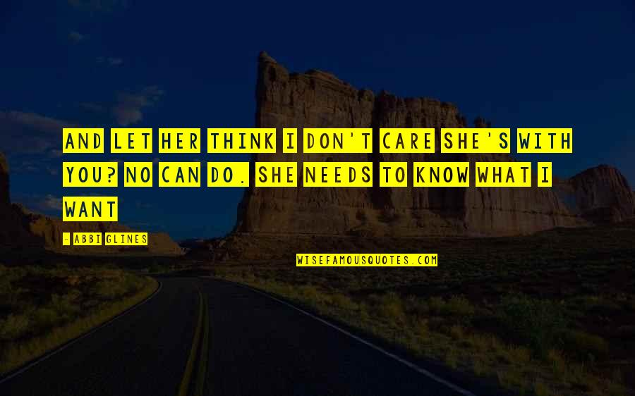She Don't Care Quotes By Abbi Glines: And let her think I don't care she's