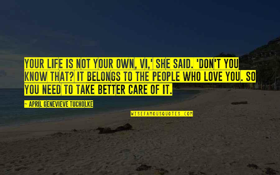 She Don't Care Quotes By April Genevieve Tucholke: Your life is not your own, Vi,' she