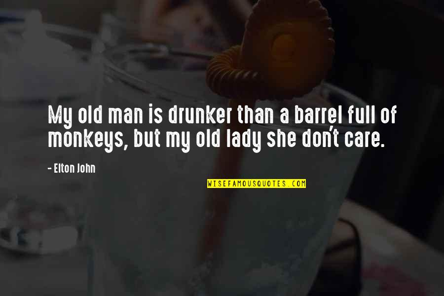 She Don't Care Quotes By Elton John: My old man is drunker than a barrel
