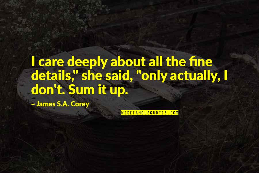 She Don't Care Quotes By James S.A. Corey: I care deeply about all the fine details,""