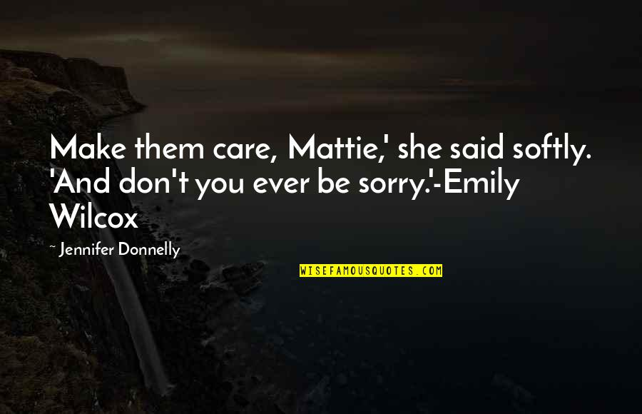 She Don't Care Quotes By Jennifer Donnelly: Make them care, Mattie,' she said softly. 'And