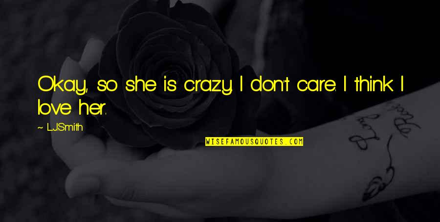 She Don't Care Quotes By L.J.Smith: Okay, so she is crazy. I don't care.