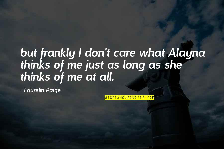 She Don't Care Quotes By Laurelin Paige: but frankly I don't care what Alayna thinks