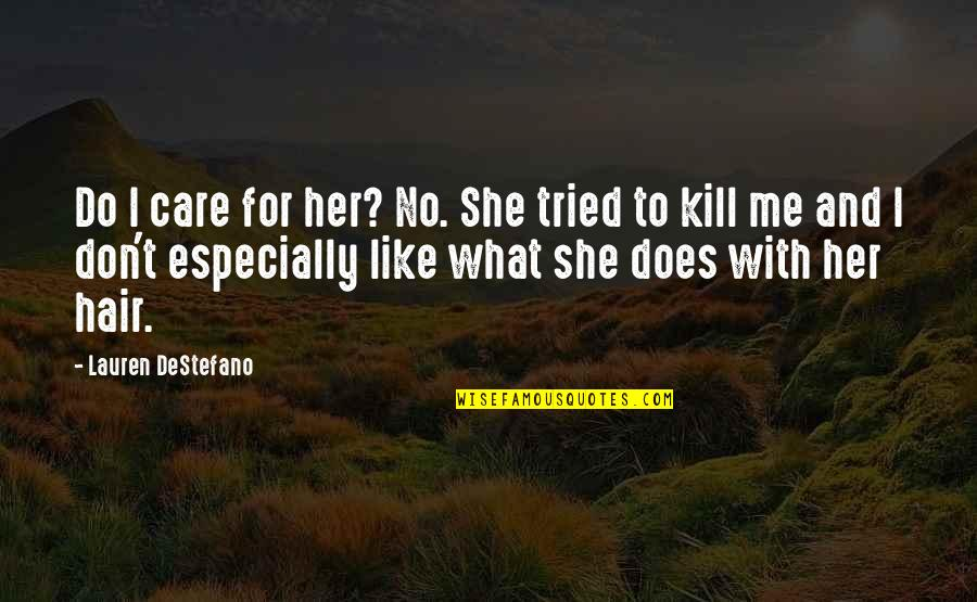 She Don't Care Quotes By Lauren DeStefano: Do I care for her? No. She tried