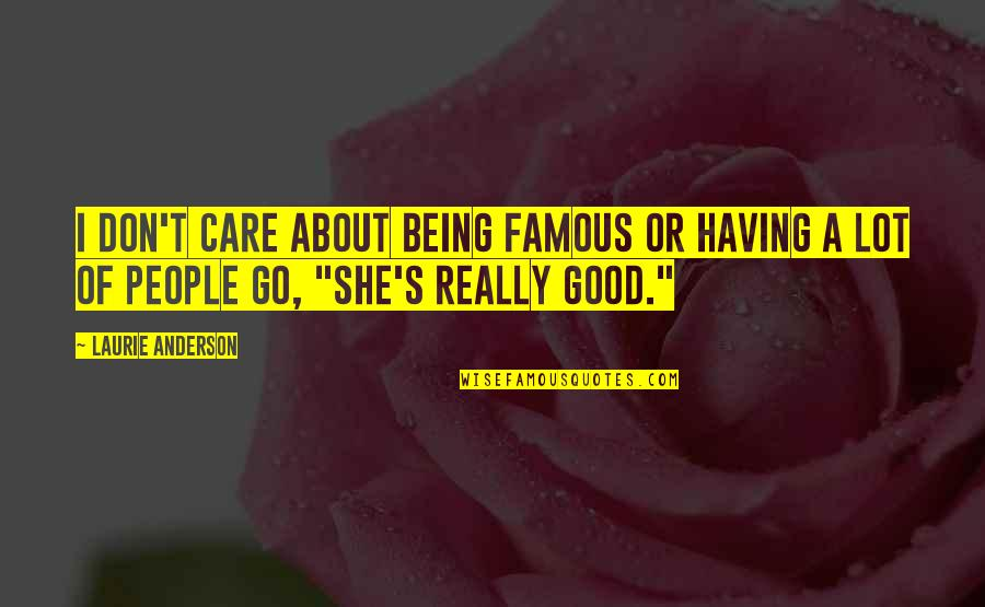 She Don't Care Quotes By Laurie Anderson: I don't care about being famous or having