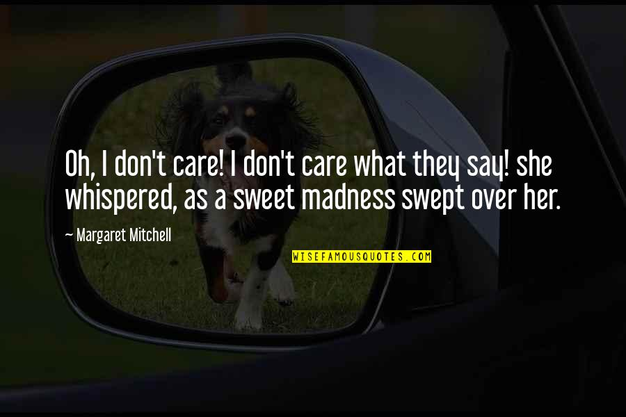 She Don't Care Quotes By Margaret Mitchell: Oh, I don't care! I don't care what