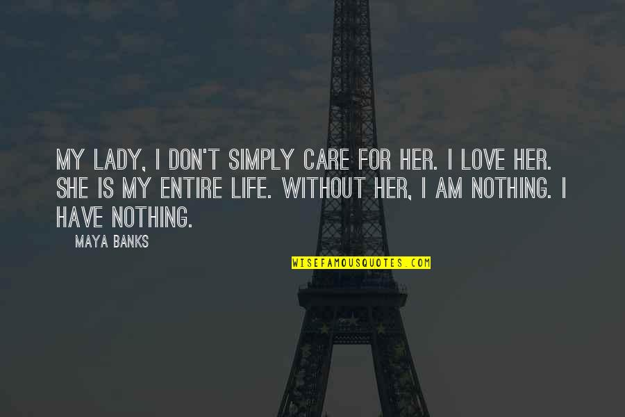 She Don't Care Quotes By Maya Banks: My lady, I don't simply care for her.