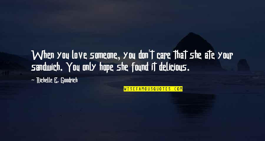 She Don't Care Quotes By Richelle E. Goodrich: When you love someone, you don't care that
