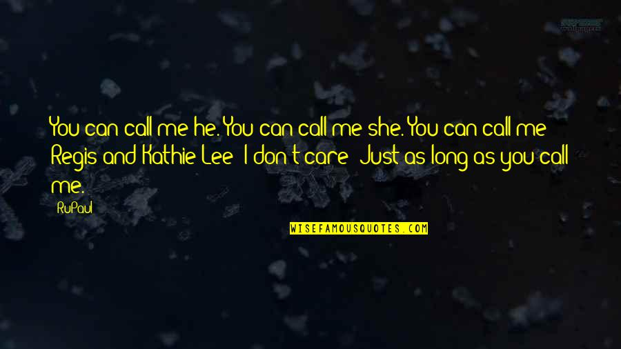 She Don't Care Quotes By RuPaul: You can call me he. You can call