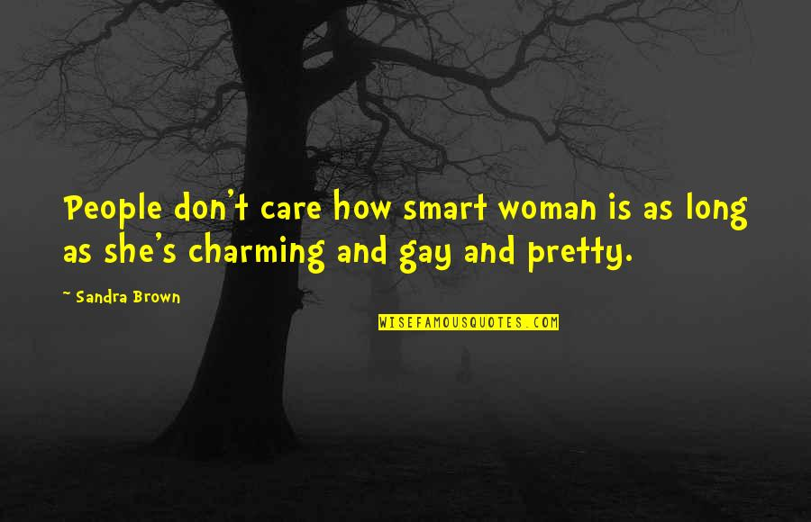 She Don't Care Quotes By Sandra Brown: People don't care how smart woman is as