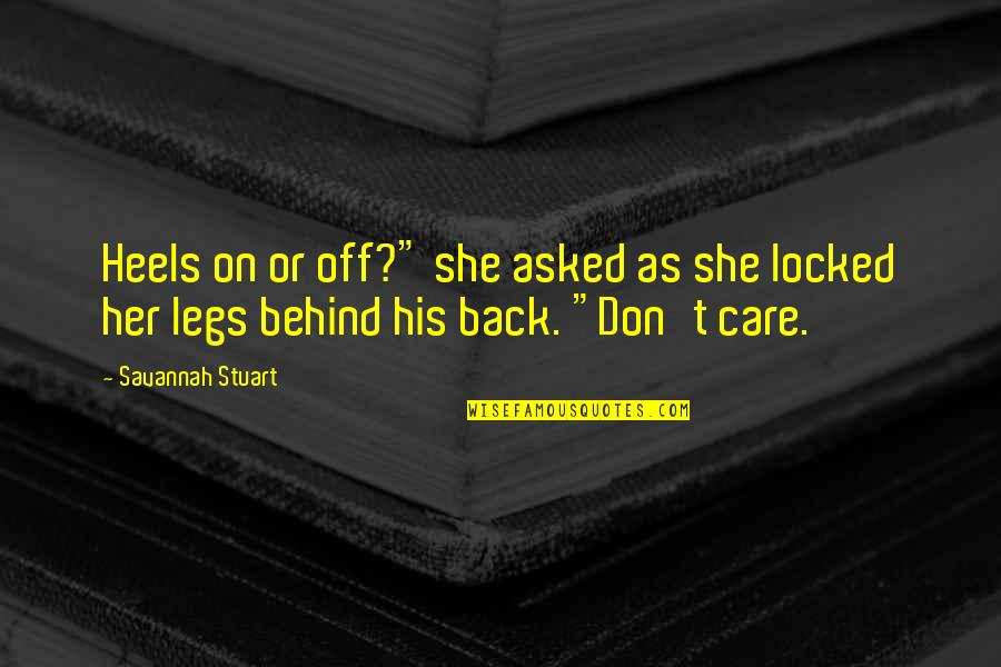 "She Don't Care Quotes By Savannah Stuart: Heels on or off?"" she asked as she"