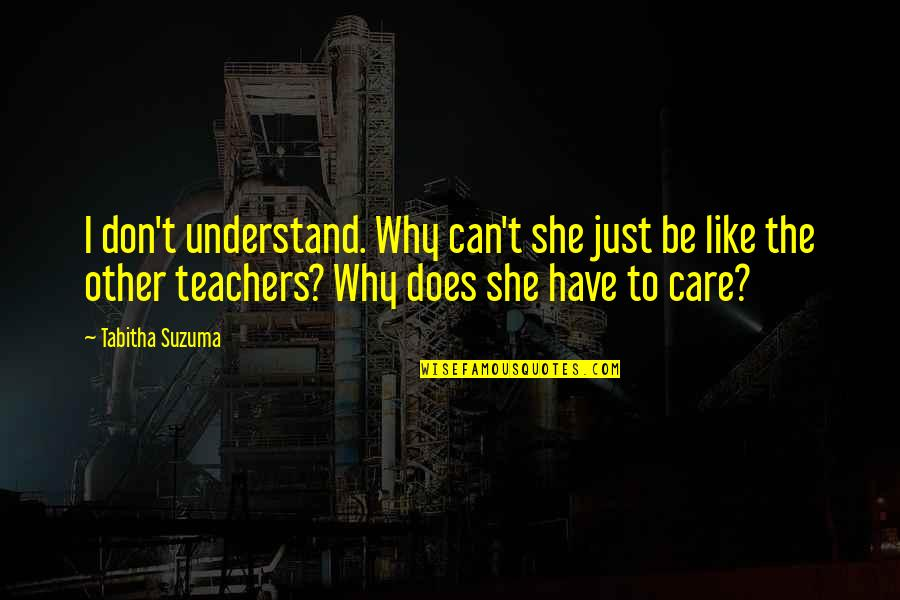 She Don't Care Quotes By Tabitha Suzuma: I don't understand. Why can't she just be