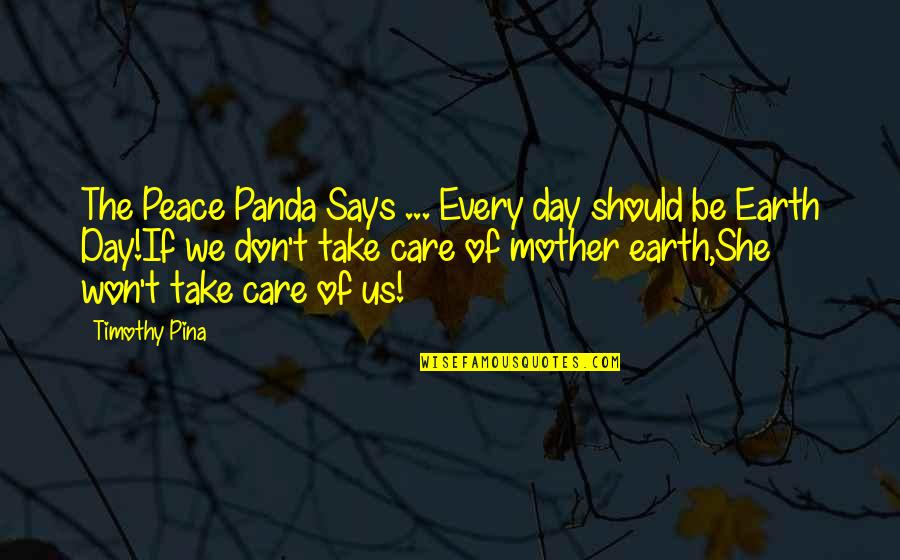 She Don't Care Quotes By Timothy Pina: The Peace Panda Says ... Every day should