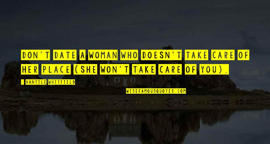 She Don't Care Quotes By Vantile Whitfield: Don't date a woman who doesn't take care