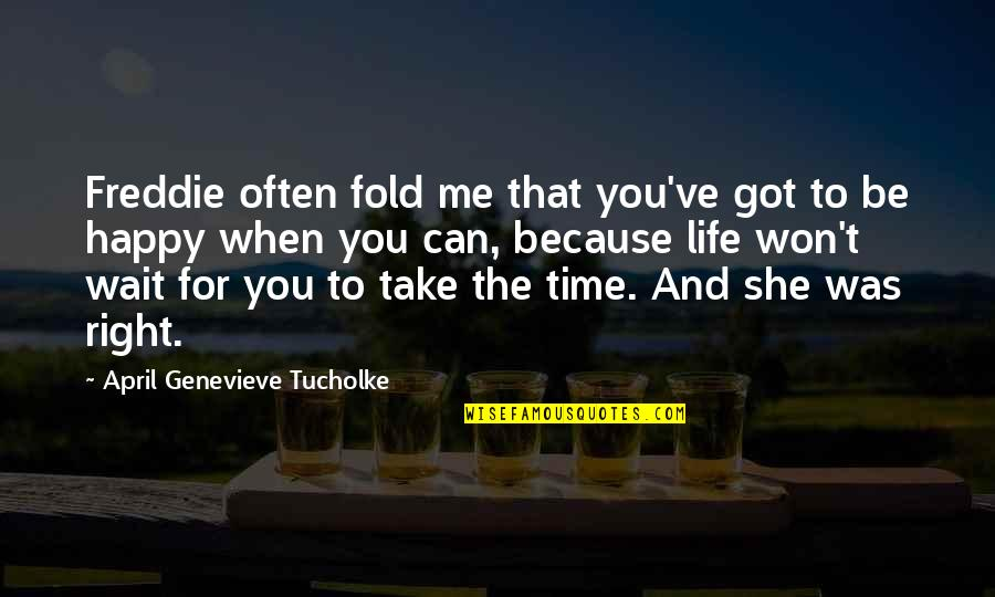 She Is Happy Without Me Quotes By April Genevieve Tucholke: Freddie often fold me that you've got to