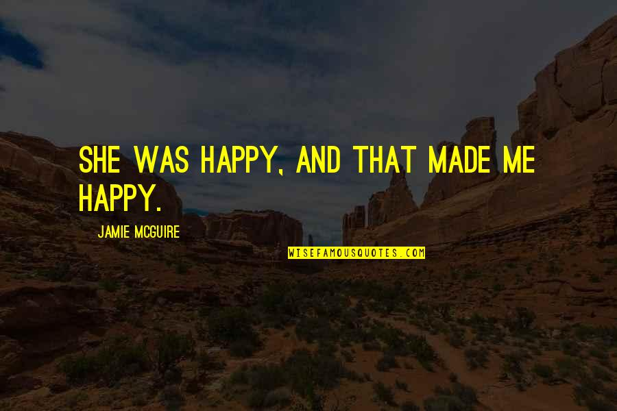 She Is Happy Without Me Quotes By Jamie McGuire: She was happy, and that made me happy.