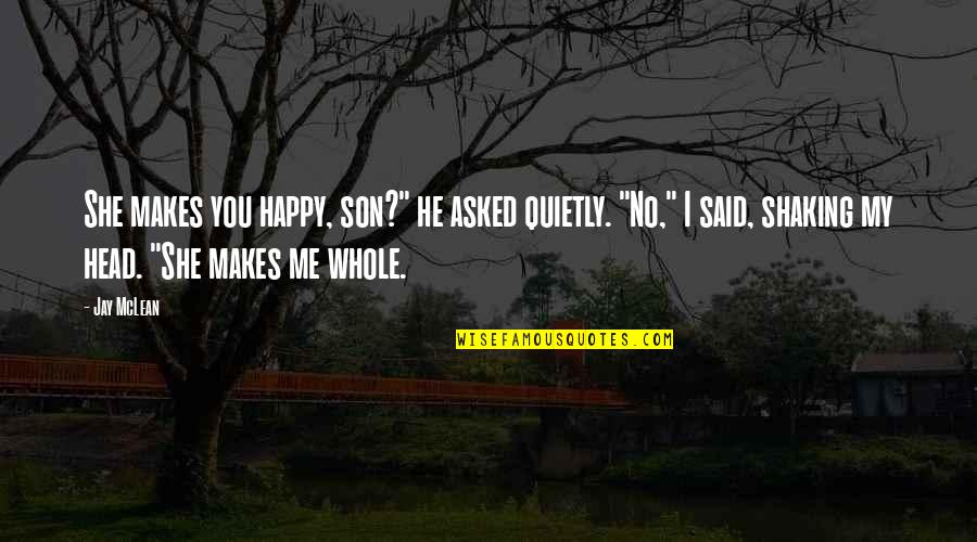 """She Is Happy Without Me Quotes By Jay McLean: She makes you happy, son?"""" he asked quietly."""