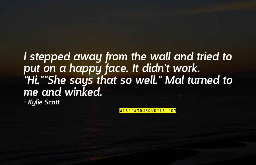 She Is Happy Without Me Quotes By Kylie Scott: I stepped away from the wall and tried