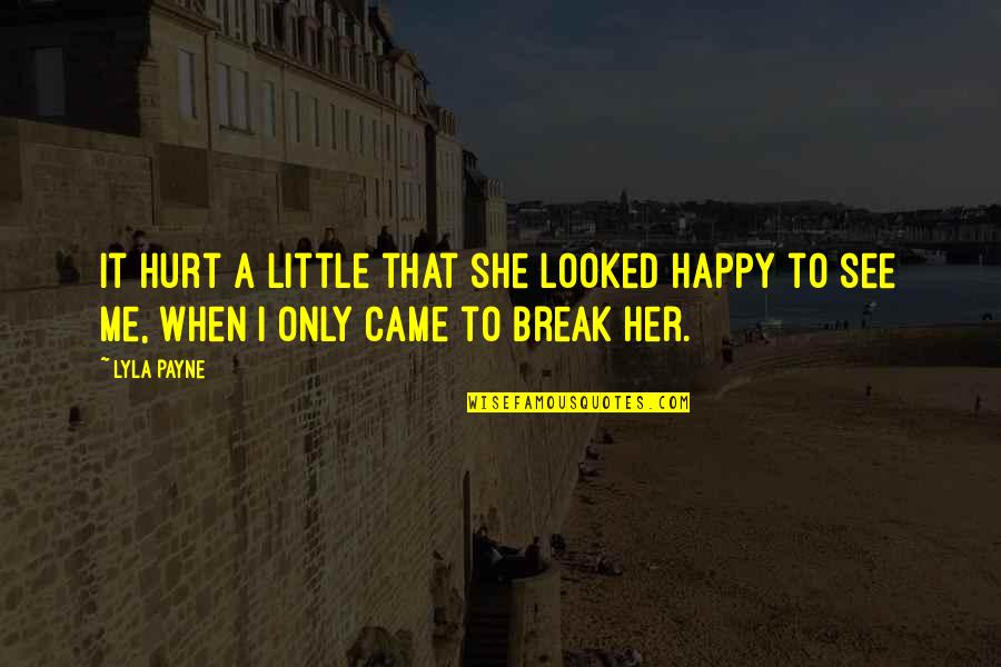 She Is Happy Without Me Quotes By Lyla Payne: It hurt a little that she looked happy