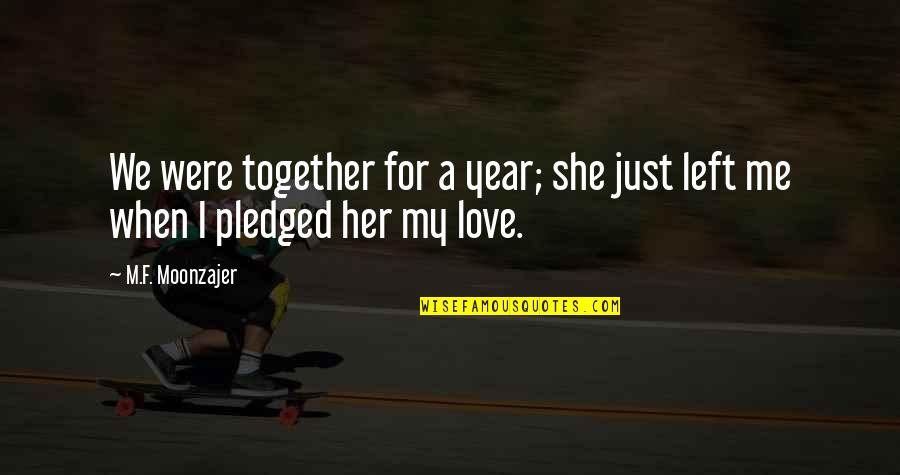 She Is Happy Without Me Quotes By M.F. Moonzajer: We were together for a year; she just