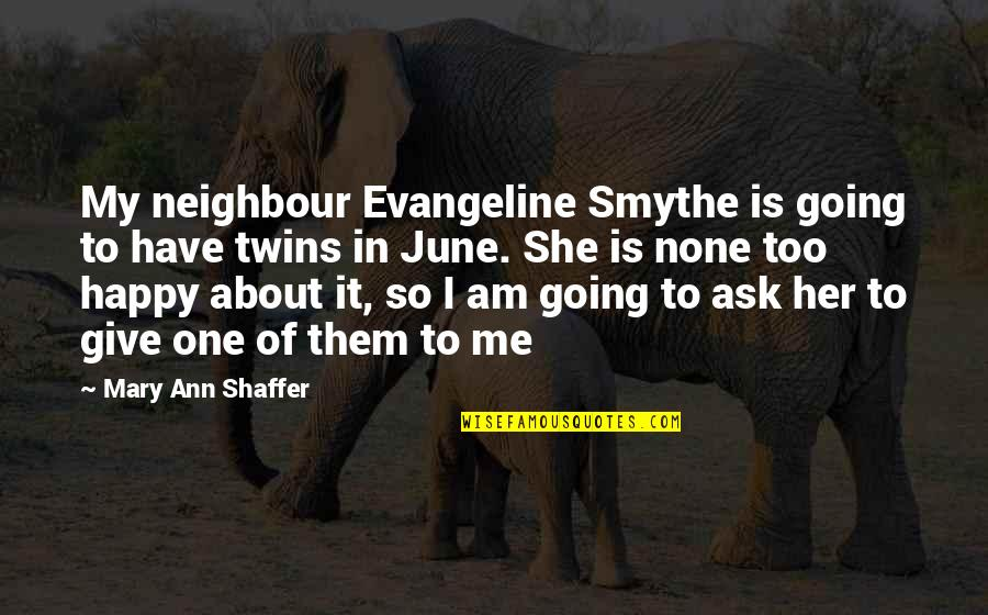 She Is Happy Without Me Quotes By Mary Ann Shaffer: My neighbour Evangeline Smythe is going to have