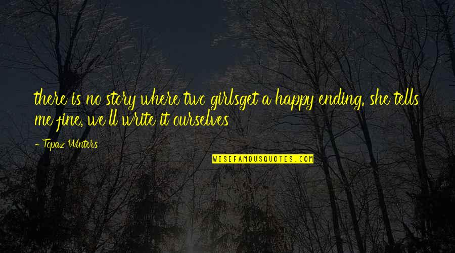 She Is Happy Without Me Quotes By Topaz Winters: there is no story where two girlsget a