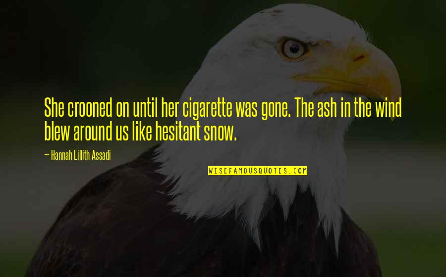 She Is Like The Wind Quotes By Hannah Lillith Assadi: She crooned on until her cigarette was gone.