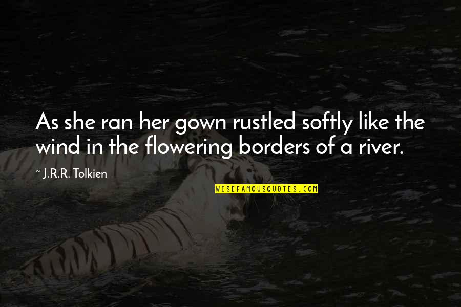 She Is Like The Wind Quotes By J.R.R. Tolkien: As she ran her gown rustled softly like