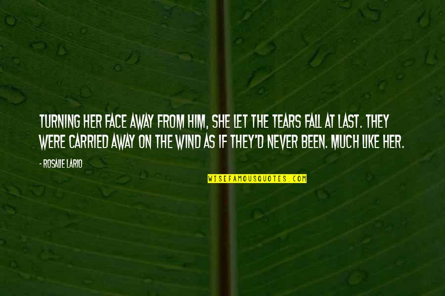 She Is Like The Wind Quotes By Rosalie Lario: Turning her face away from him, she let