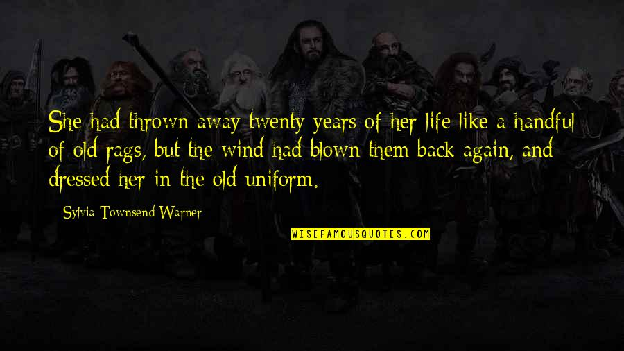 She Is Like The Wind Quotes By Sylvia Townsend Warner: She had thrown away twenty years of her