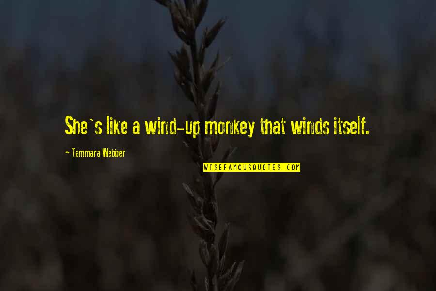 She Is Like The Wind Quotes By Tammara Webber: She's like a wind-up monkey that winds itself.