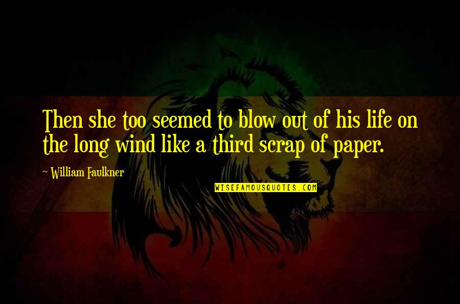 She Is Like The Wind Quotes By William Faulkner: Then she too seemed to blow out of