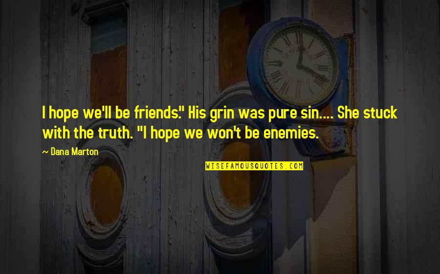 """She Is My Sin Quotes By Dana Marton: I hope we'll be friends."""" His grin was"""