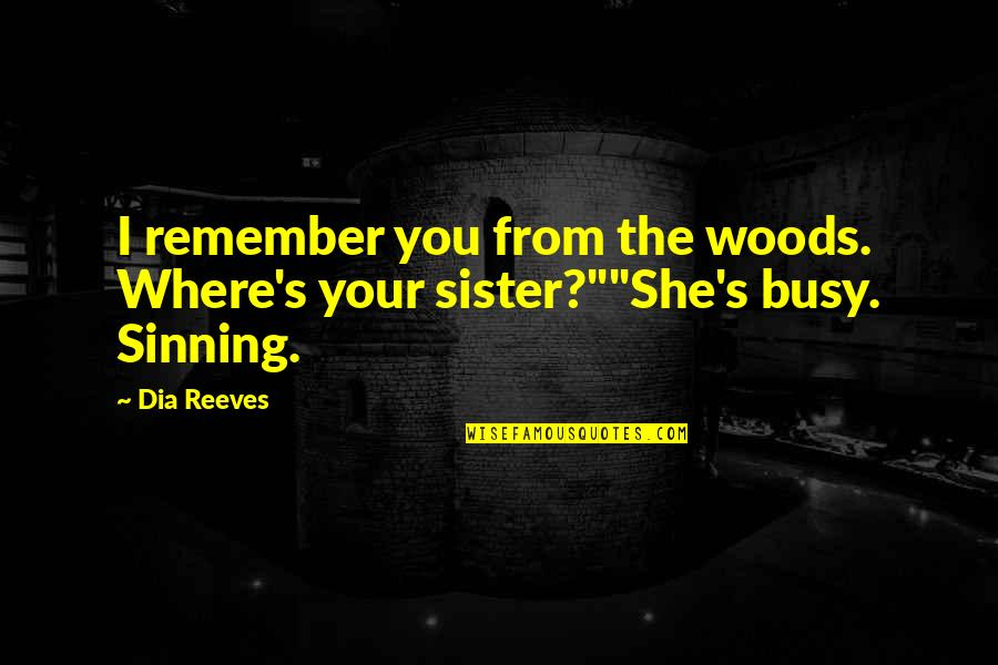 She Is My Sin Quotes By Dia Reeves: I remember you from the woods. Where's your